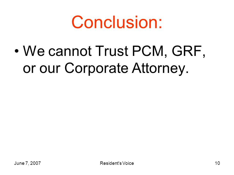 June 7, 2007Resident s Voice10 Conclusion: We cannot Trust PCM, GRF, or our Corporate Attorney.