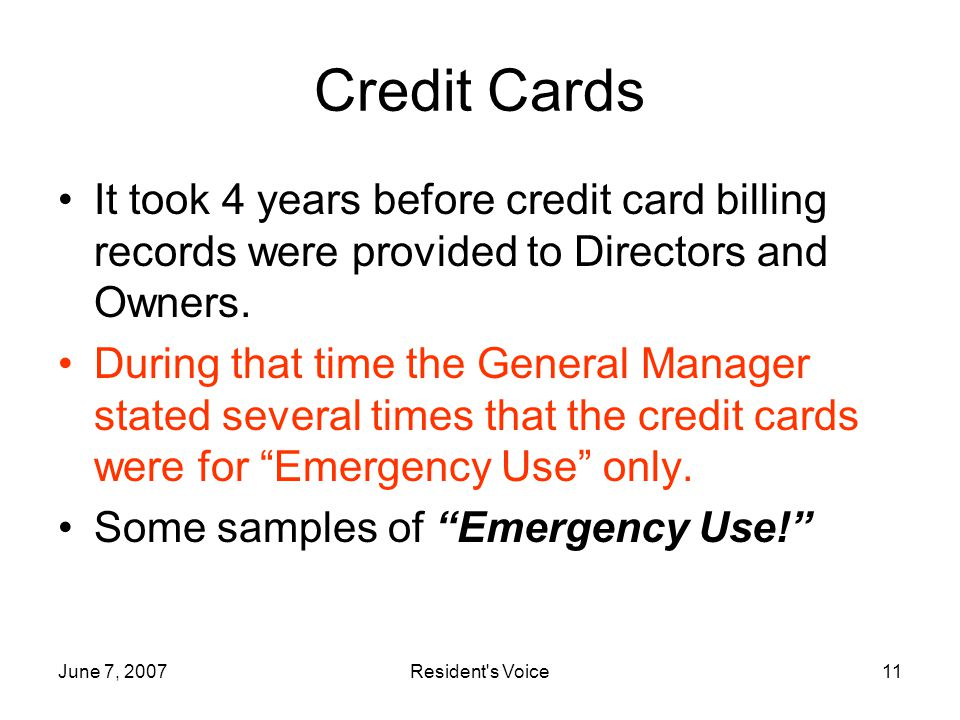 June 7, 2007Resident s Voice11 Credit Cards It took 4 years before credit card billing records were provided to Directors and Owners.