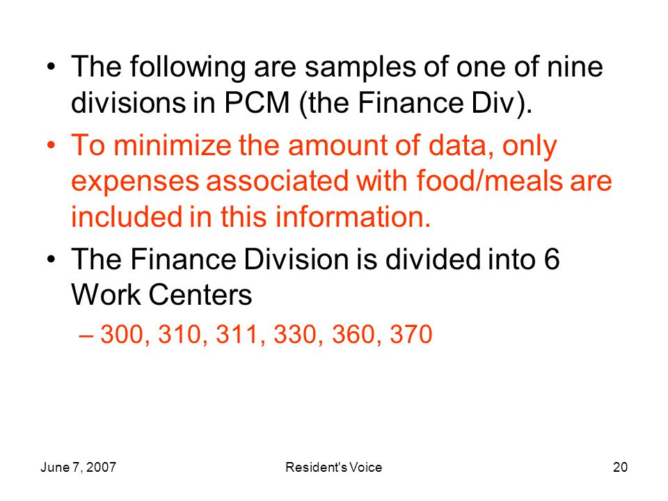 June 7, 2007Resident s Voice20 The following are samples of one of nine divisions in PCM (the Finance Div).