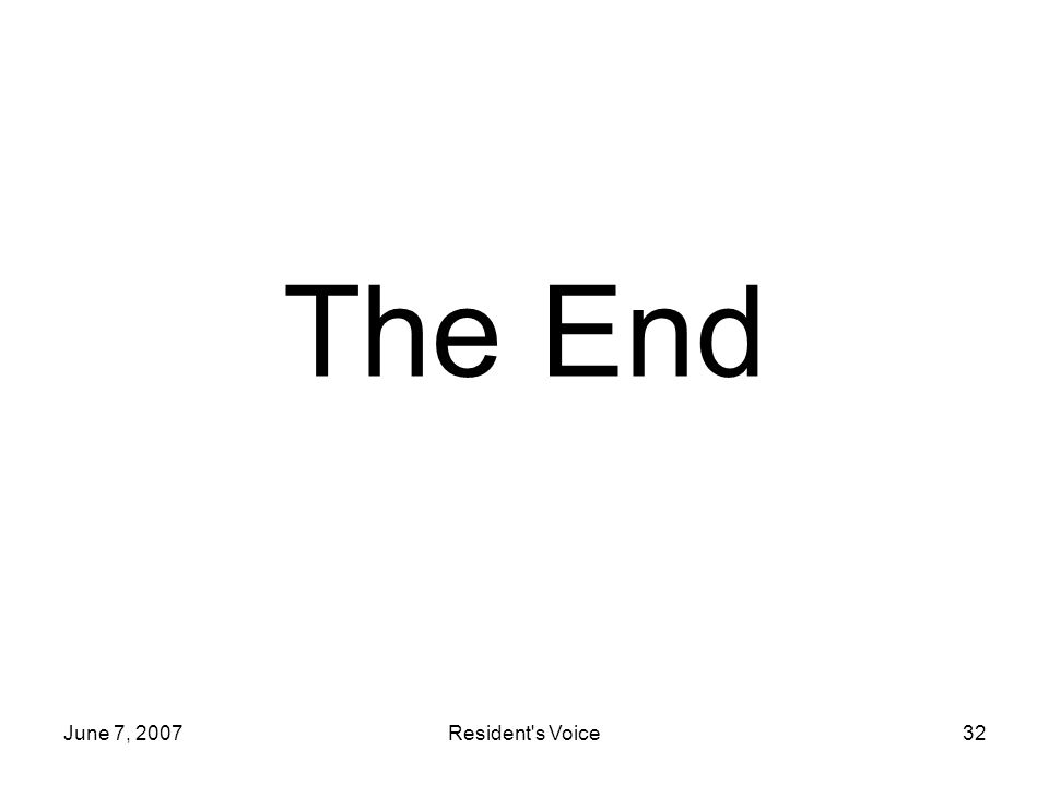 June 7, 2007Resident s Voice32 The End