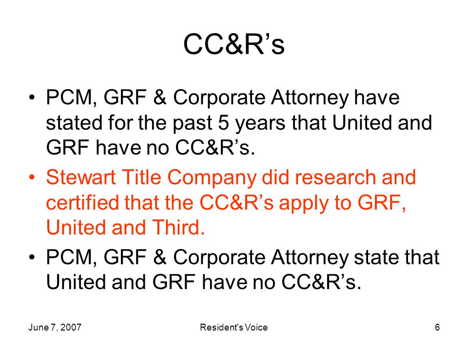 June 7, 2007Resident s Voice6 CC&Rs PCM, GRF & Corporate Attorney have stated for the past 5 years that United and GRF have no CC&Rs.