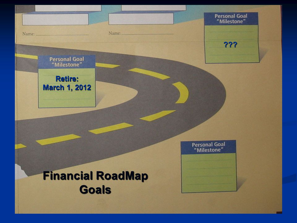 Retire: March 1, 2012 Financial RoadMap Goals