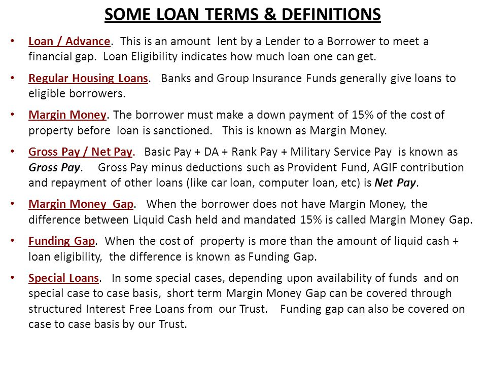 SOME LOAN TERMS & DEFINITIONS Loan / Advance.