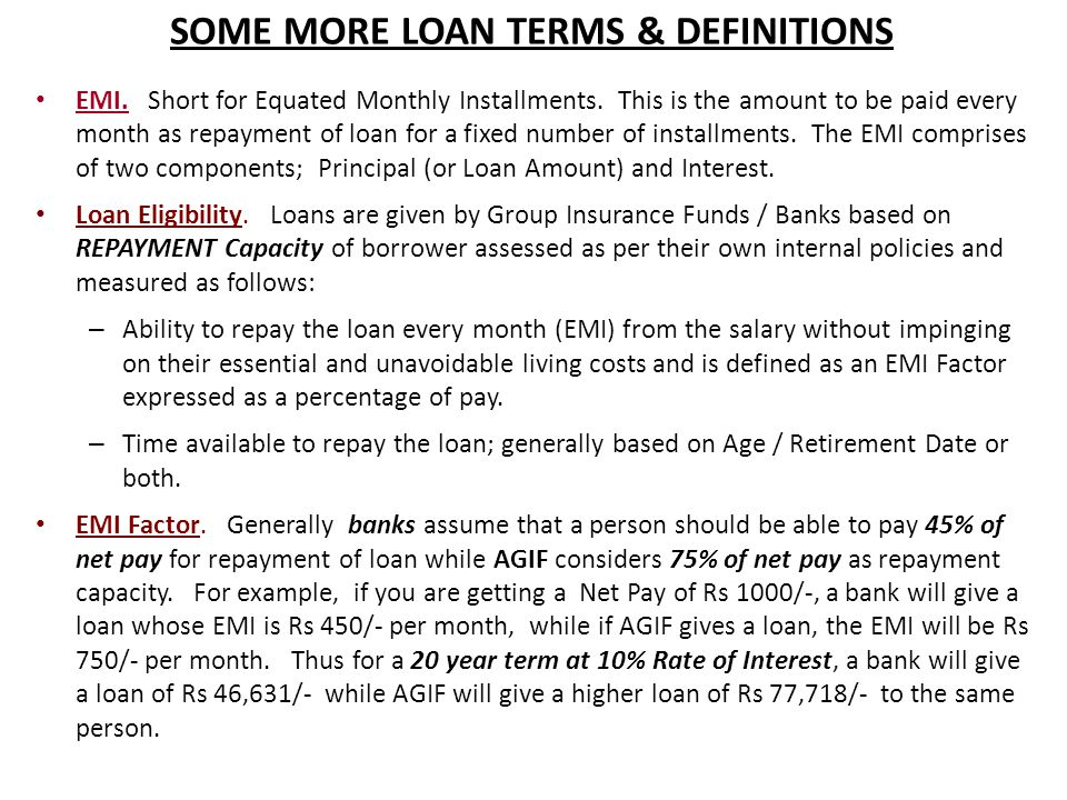 SOME MORE LOAN TERMS & DEFINITIONS EMI. Short for Equated Monthly Installments.