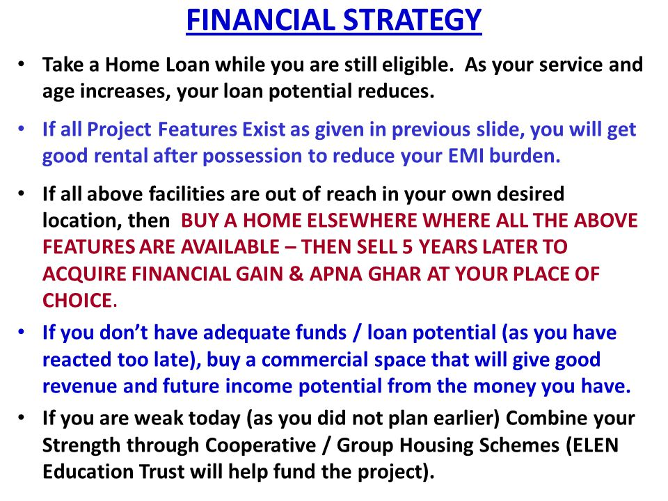 FINANCIAL STRATEGY Take a Home Loan while you are still eligible.