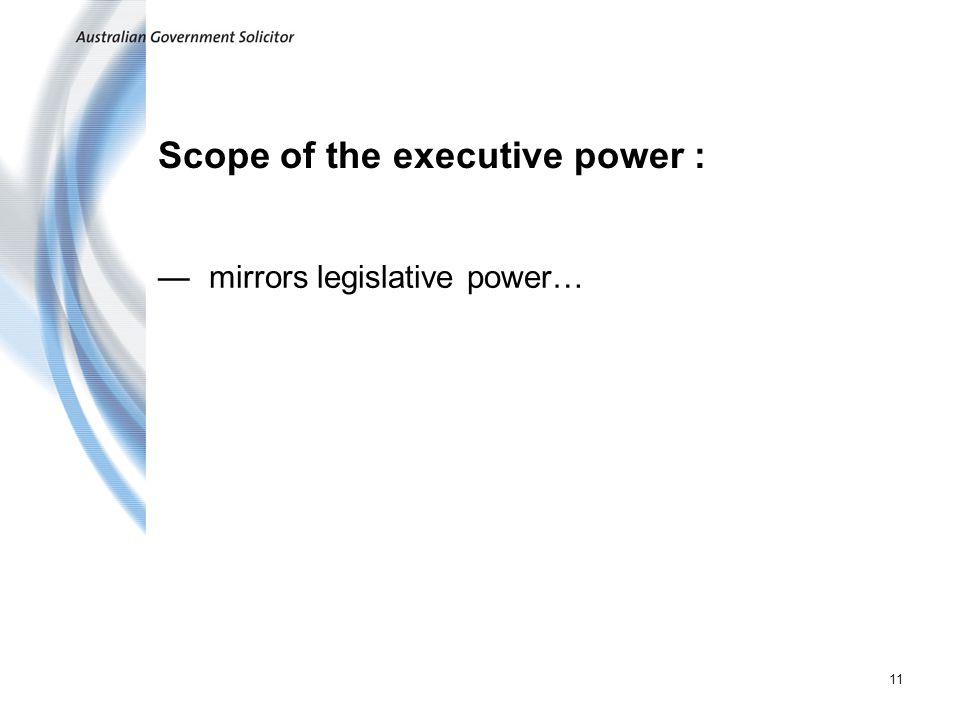 11 Scope of the executive power : mirrors legislative power…