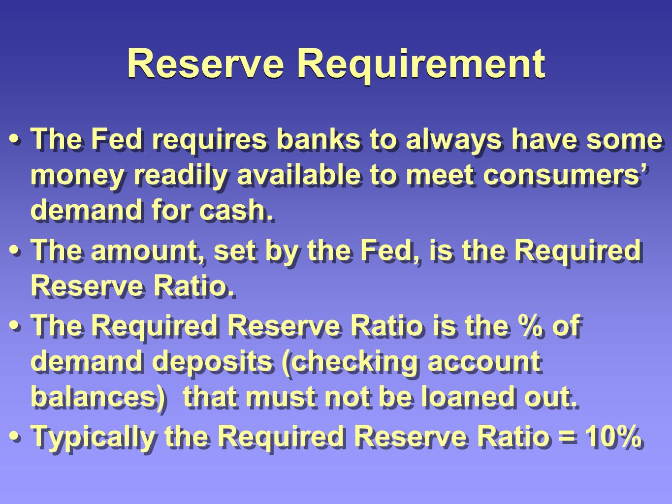 Reserve Requirement The Fed requires banks to always have some money readily available to meet consumers demand for cash. The amount, set by the Fed,