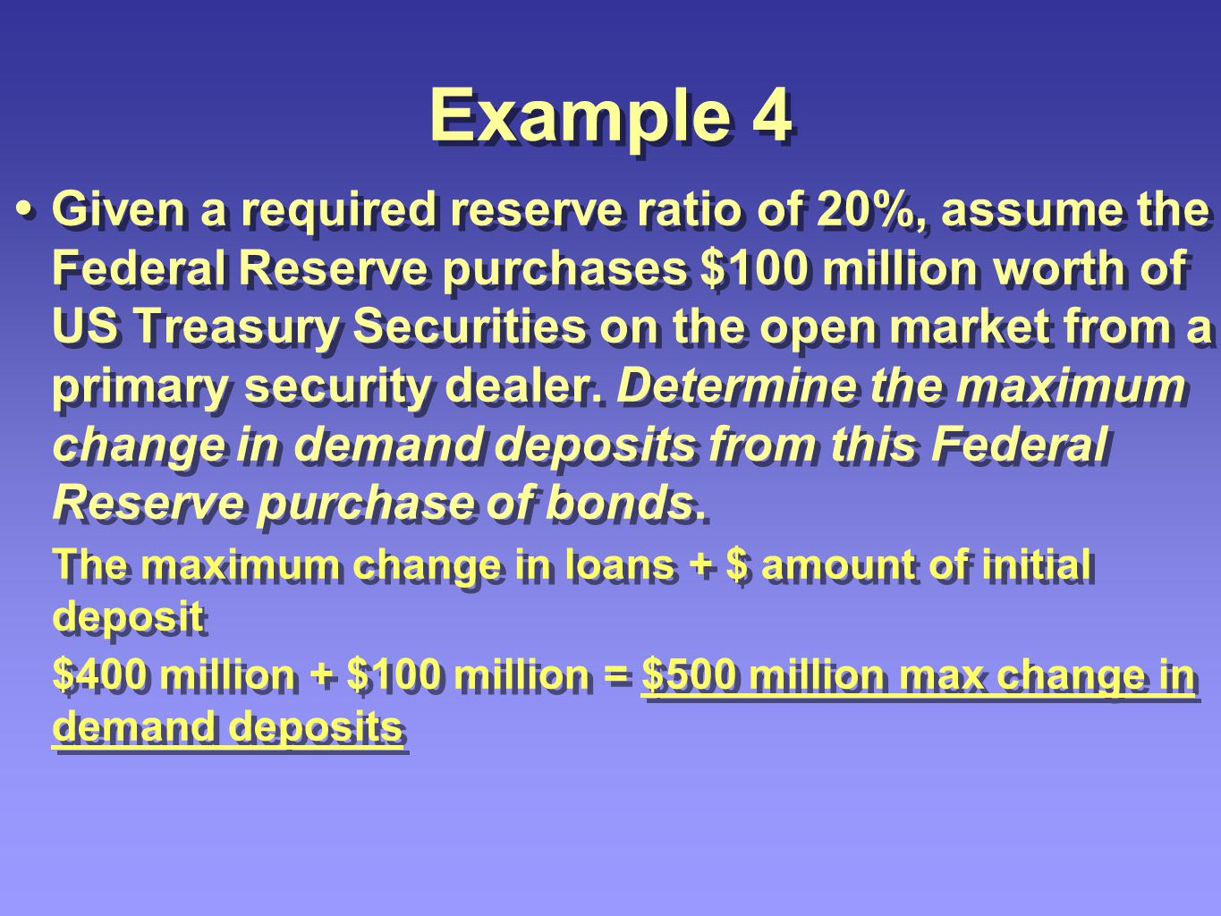 Review Required Reserve = Amount of deposit X required reserve ratio Excess Reserves = Total Reserves – Required Reserves Maximum amount a single bank can loan = the change in excess reserves caused by a deposit The money multiplier = 1/required reserve ratio Total Change in Loans = amount single bank can lend X money multiplier Total Change in the money supply = Total Change in Loans + $ amount of Fed action Total Change in demand deposits = Total Change in Loans + any cash deposited Required Reserve = Amount of deposit X required reserve ratio Excess Reserves = Total Reserves – Required Reserves Maximum amount a single bank can loan = the change in excess reserves caused by a deposit The money multiplier = 1/required reserve ratio Total Change in Loans = amount single bank can lend X money multiplier Total Change in the money supply = Total Change in Loans + $ amount of Fed action Total Change in demand deposits = Total Change in Loans + any cash deposited