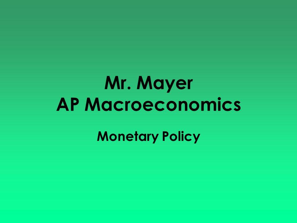 Mr. Mayer AP Macroeconomics Monetary Policy