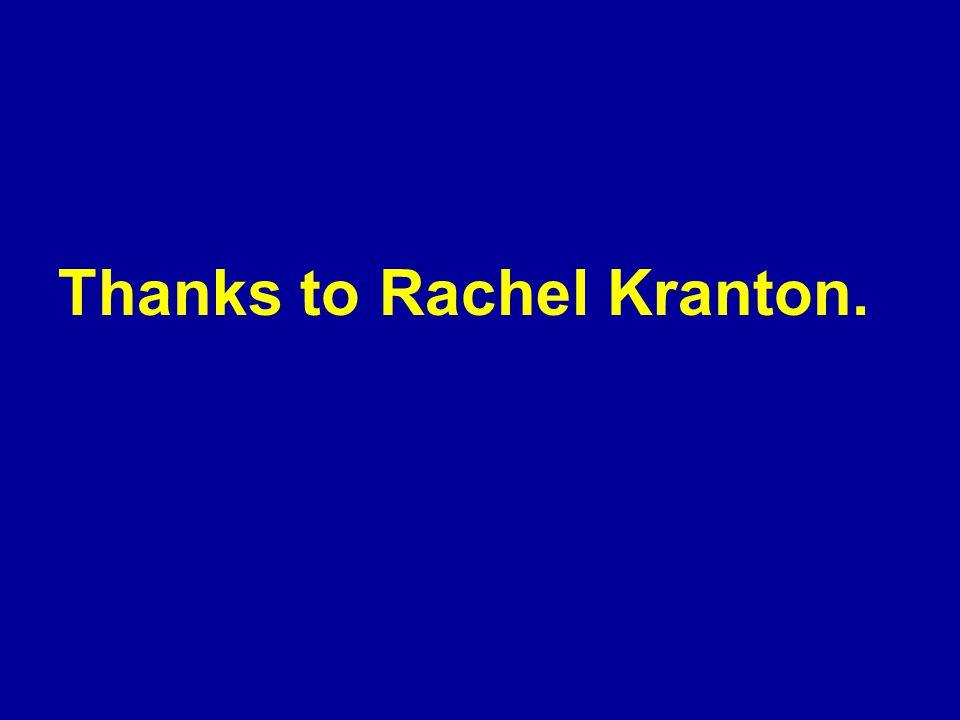 Thanks to Rachel Kranton.
