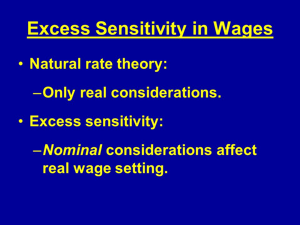 Excess Sensitivity in Wages Natural rate theory: –Only real considerations.