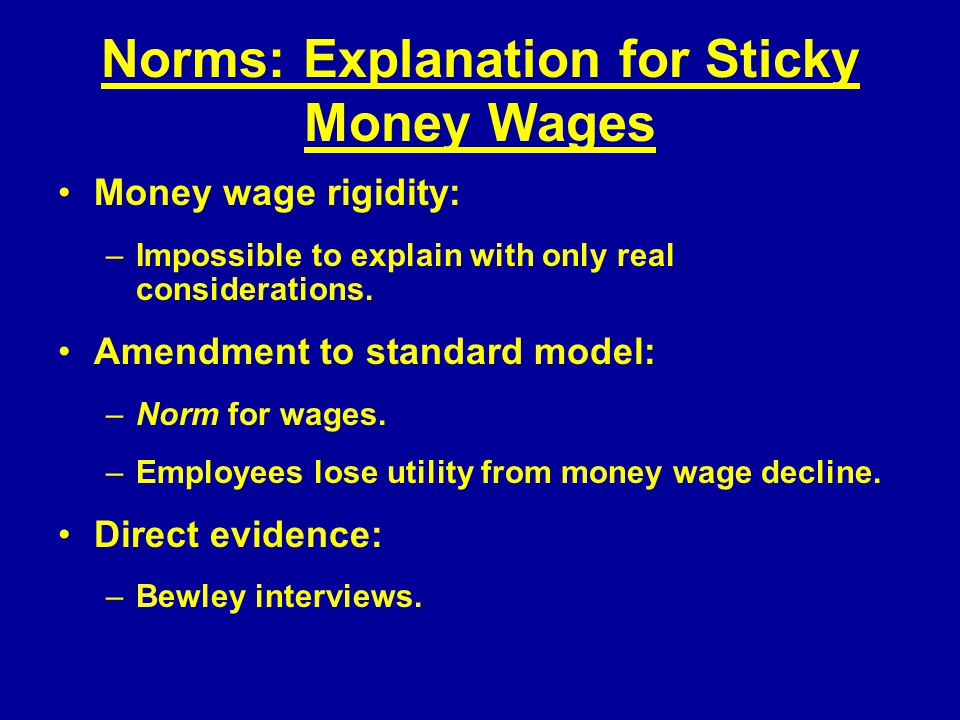 Norms: Explanation for Sticky Money Wages Money wage rigidity: –Impossible to explain with only real considerations.