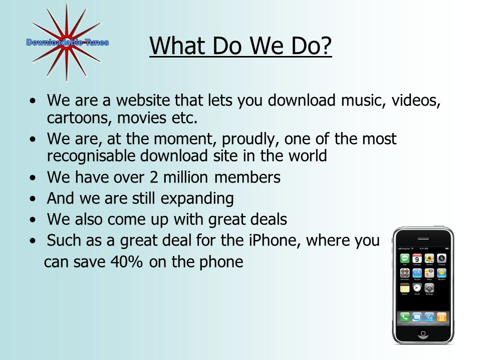 What Do We Do. We are a website that lets you download music, videos, cartoons, movies etc.