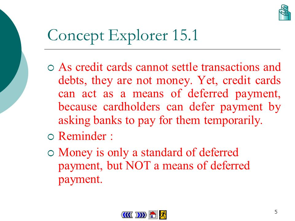 4 Concept Explorer 15.1 1. Medium of exchangeA credit card is a temporary medium of exchange, because we can present it and exchange for goods. 2. Uni