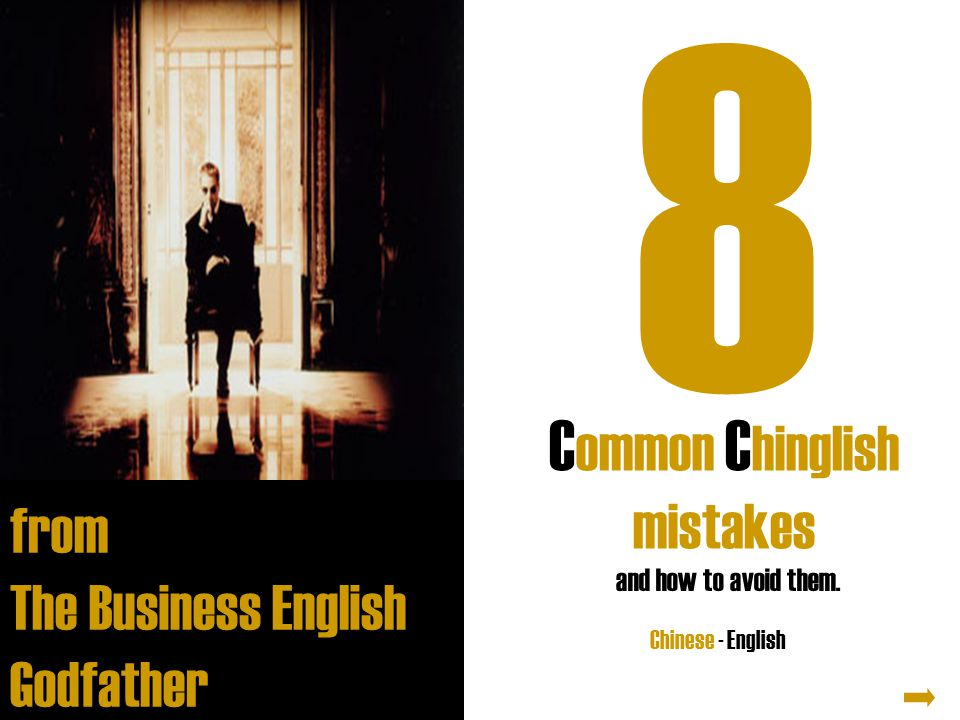 C ommon C hinglish mistakes from The Business English Godfather C h i n g l i s h Chinese - English and how to avoid them.