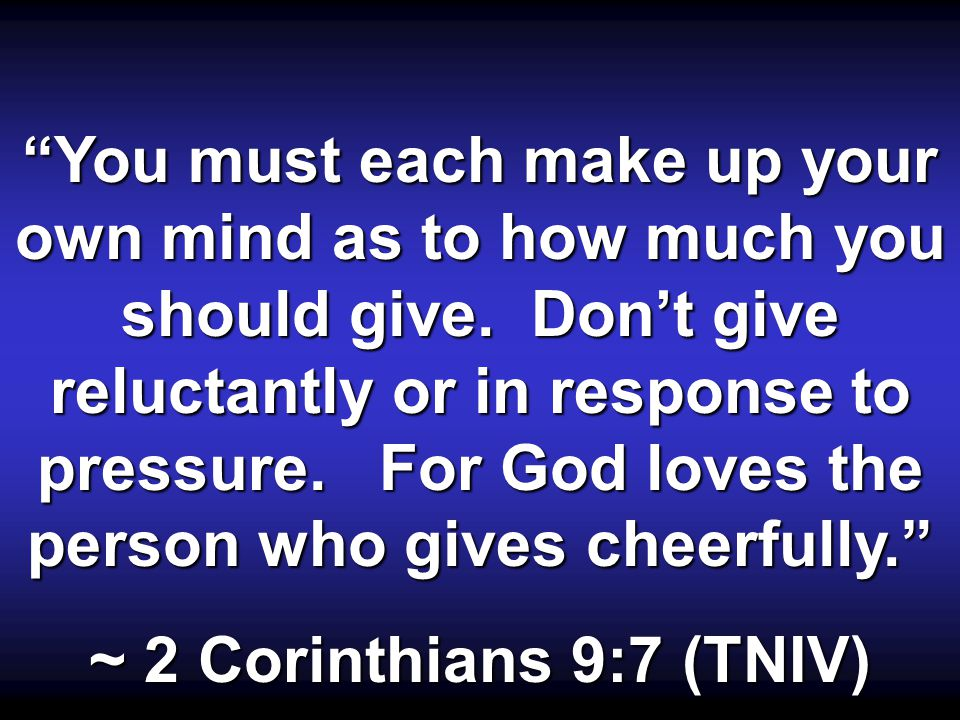 You must each make up your own mind as to how much you should give.