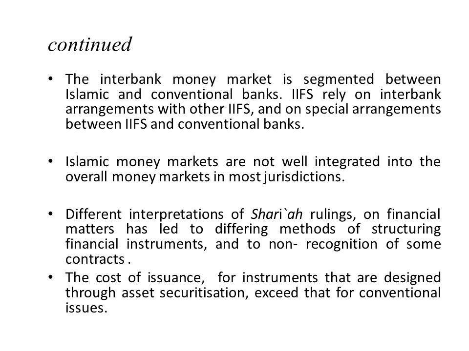 continued The interbank money market is segmented between Islamic and conventional banks.