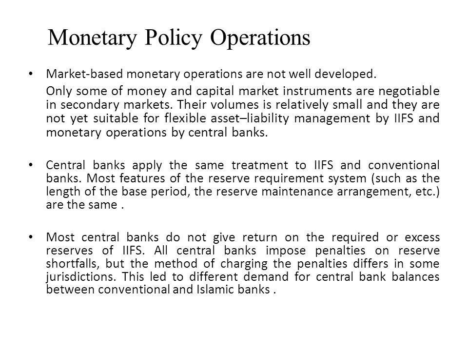 Monetary Policy Operations Market-based monetary operations are not well developed.