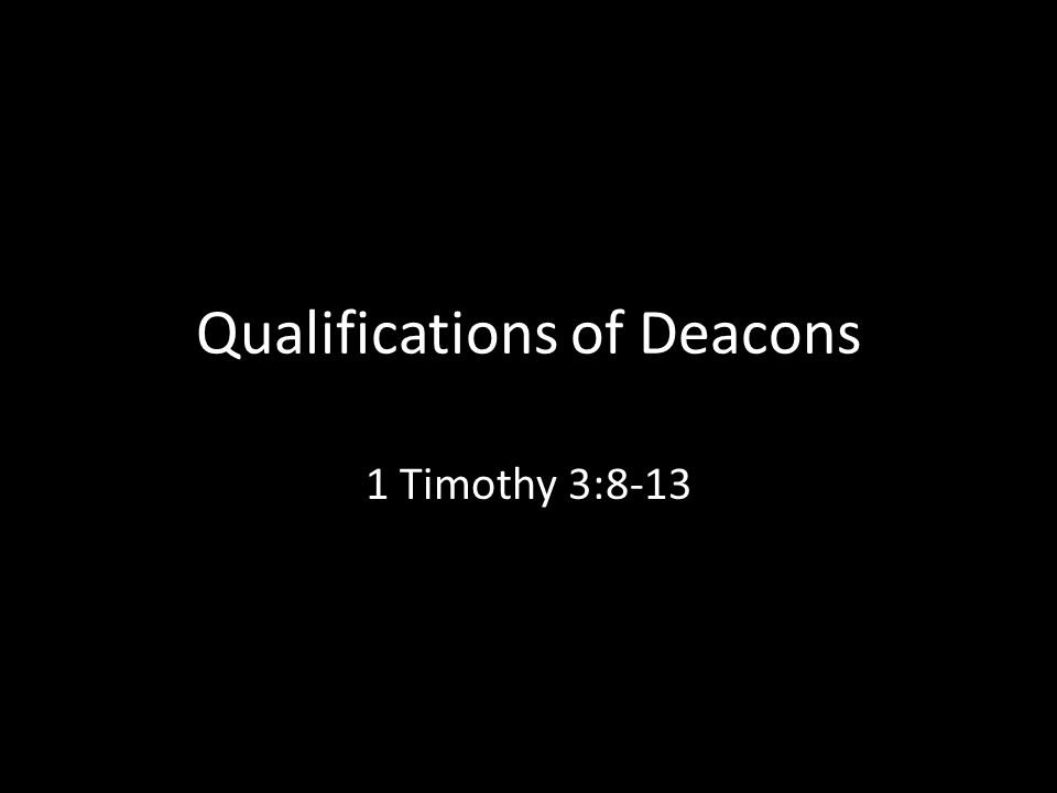 Qualifications of Deacons 1 Timothy 3:8-13