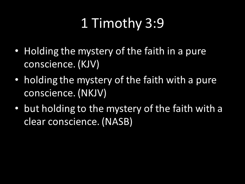 1 Timothy 3:9 Holding the mystery of the faith in a pure conscience.