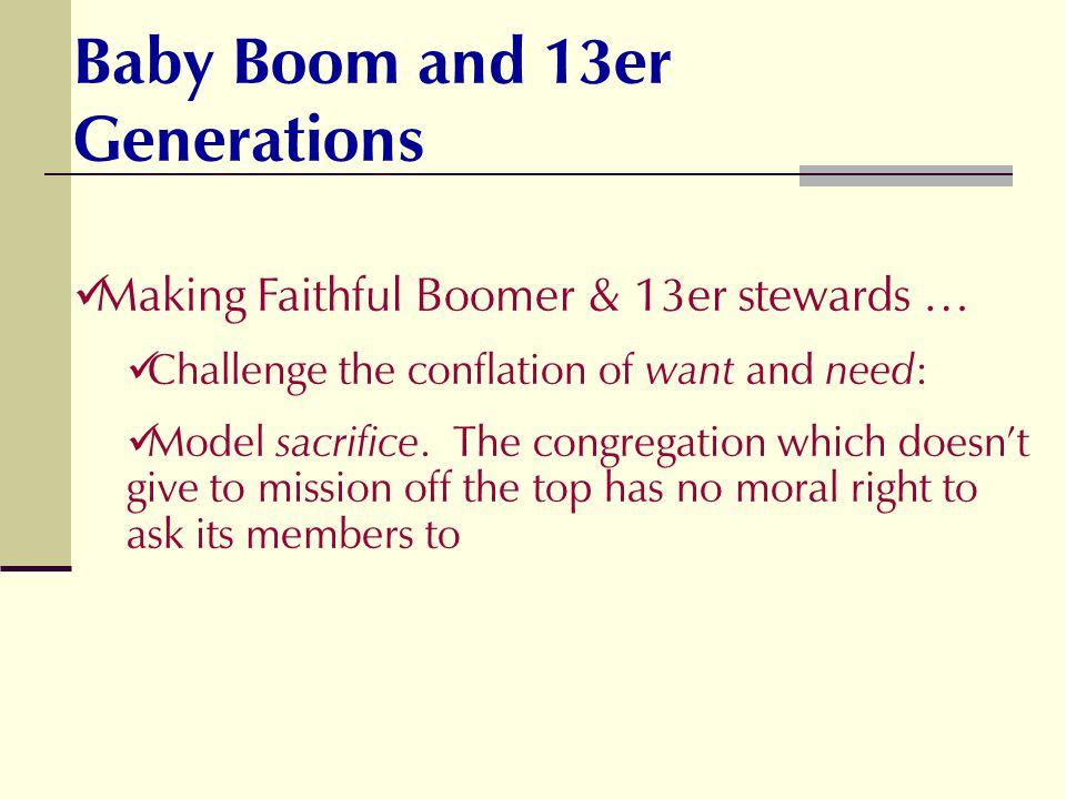 Making Faithful Boomer & 13er stewards … Challenge the conflation of want and need : Model sacrifice.