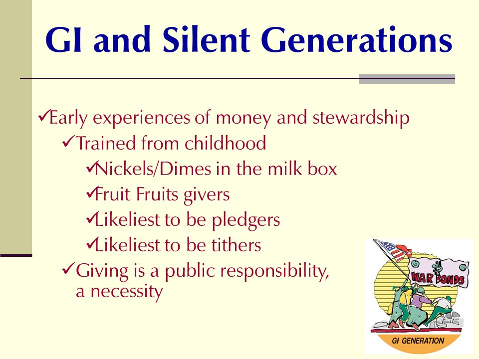 Early experiences of money and stewardship Trained from childhood Nickels/Dimes in the milk box Fruit Fruits givers Likeliest to be pledgers Likeliest to be tithers Giving is a public responsibility, a necessity GI and Silent Generations