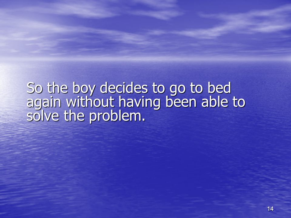 14 So the boy decides to go to bed again without having been able to solve the problem.