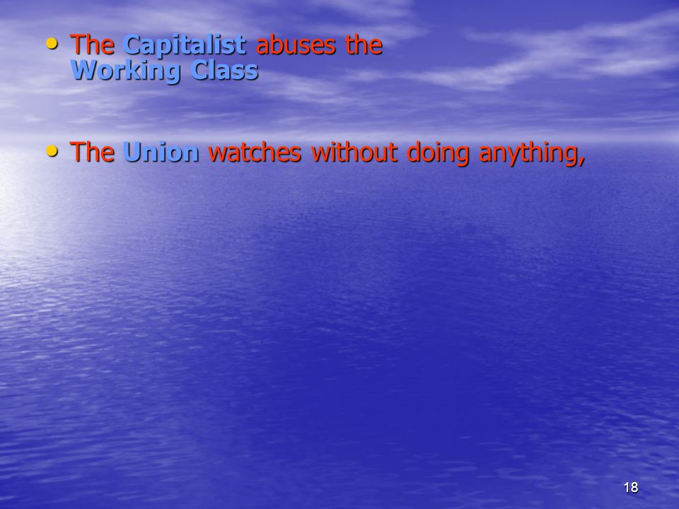 18 The Capitalist abuses the Working Class The Capitalist abuses the Working Class The Union watches without doing anything, The Union watches without doing anything,
