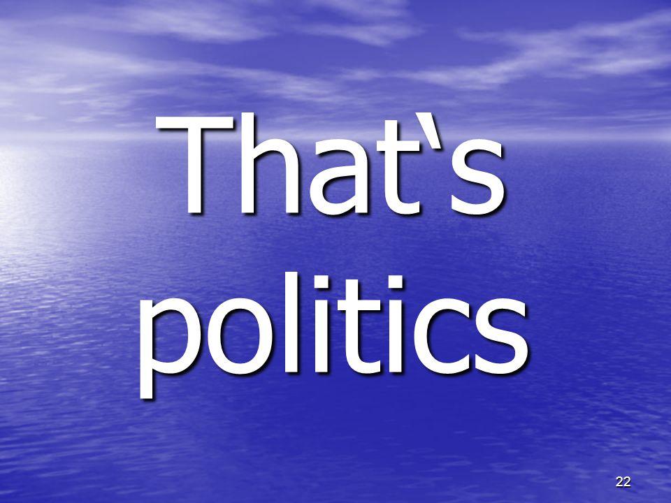 22 Thats politics