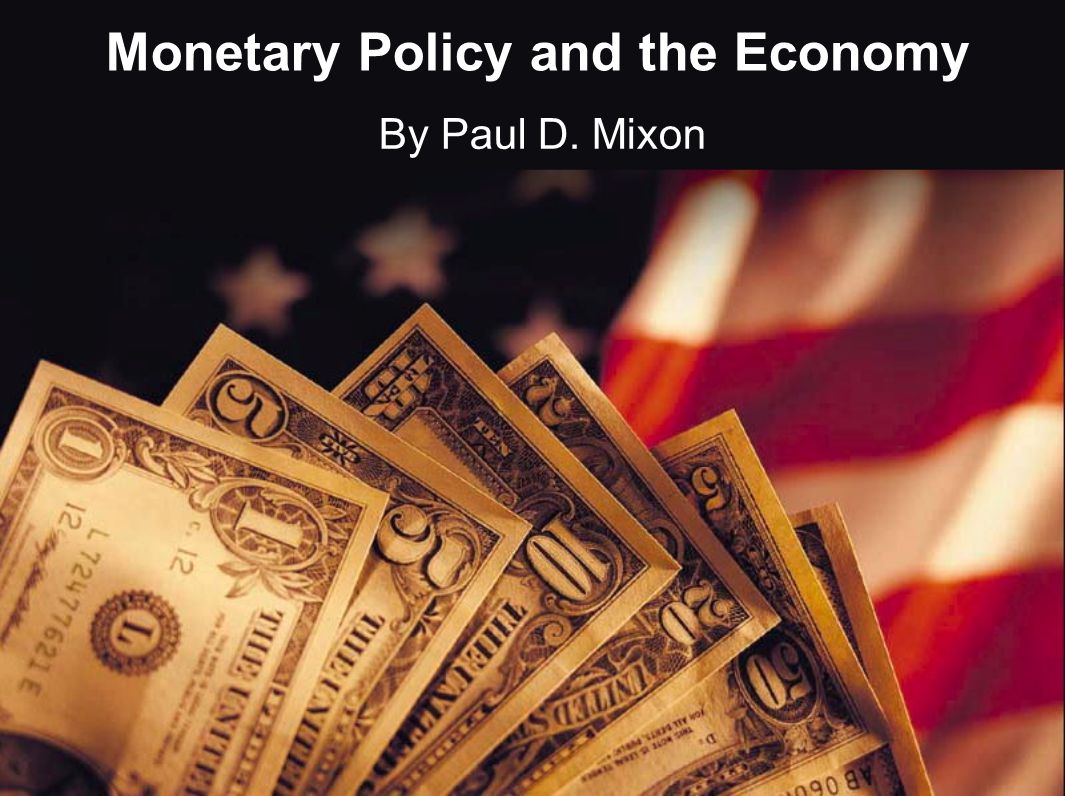 Monetary Policy and the Economy By Paul D. Mixon