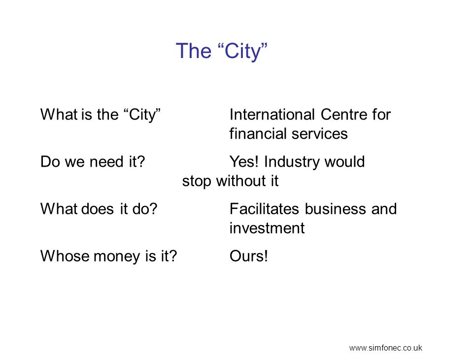 www.simfonec.co.uk The City What is the CityInternational Centre for financial services Do we need it.