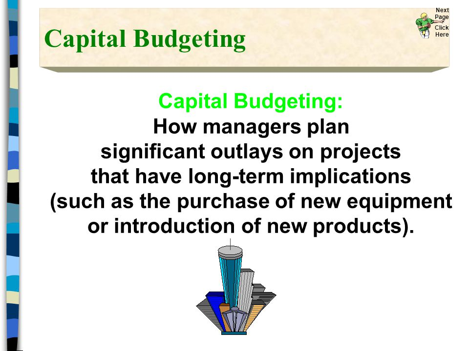 Capital Budgeting Capital Budgeting: How managers plan significant outlays on projects that have long-term implications (such as the purchase of new equipment or introduction of new products).