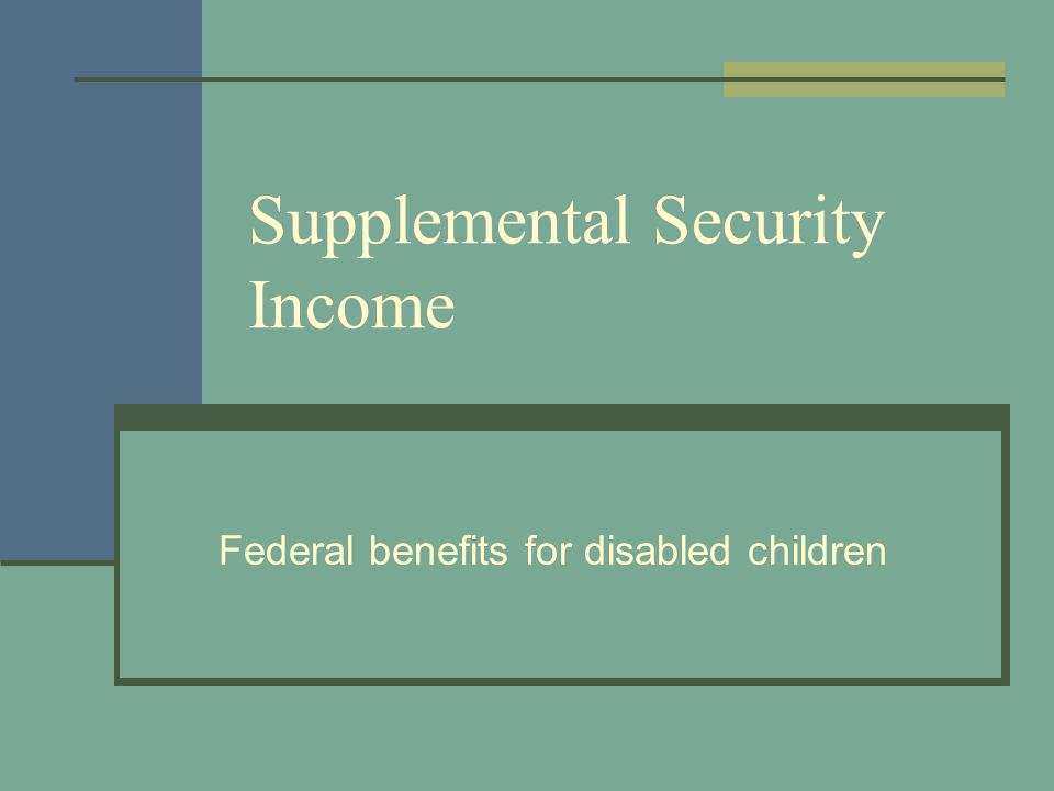 Supplemental Security Income Federal benefits for disabled children