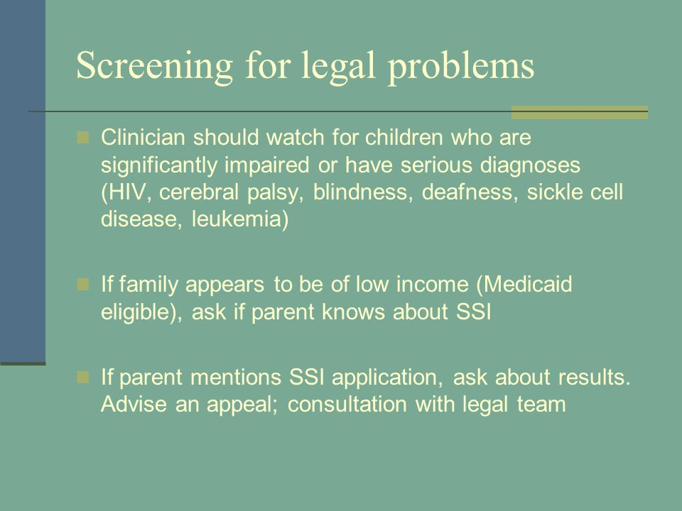 Screening for legal problems Clinician should watch for children who are significantly impaired or have serious diagnoses (HIV, cerebral palsy, blindn