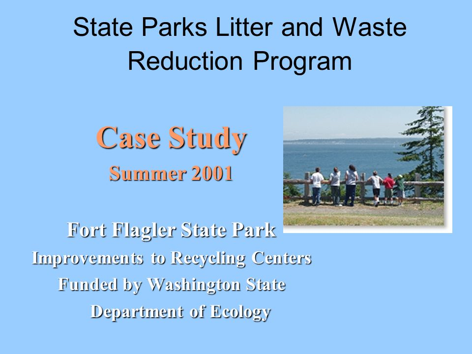 State Parks Litter and Waste Reduction Program Fort Flagler State Park used $2,000 from Ecology to reduce litter & solid waste by providing educational recycling centers in Environmental Learning Centers (ELC) and rental housing.
