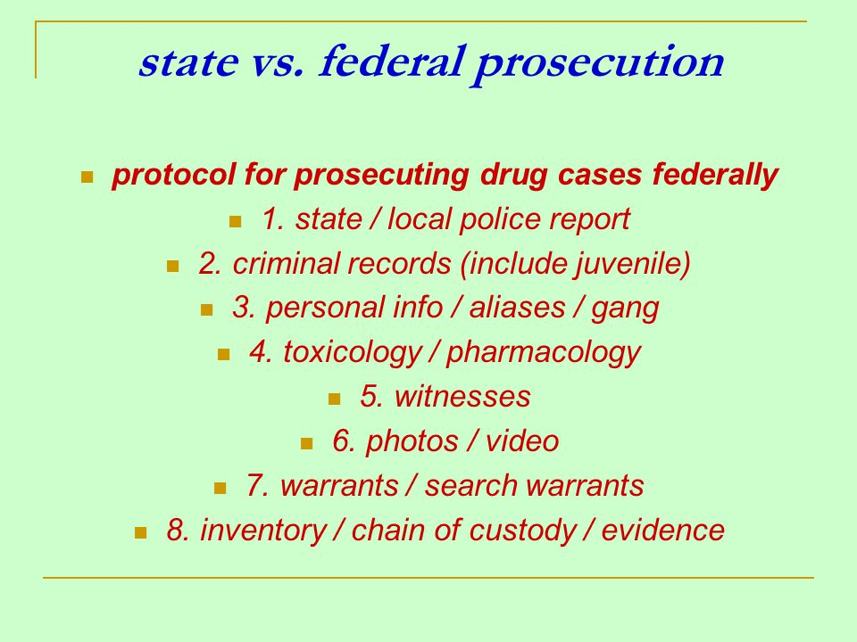 state vs. federal prosecution protocol for prosecuting drug cases federally 1.