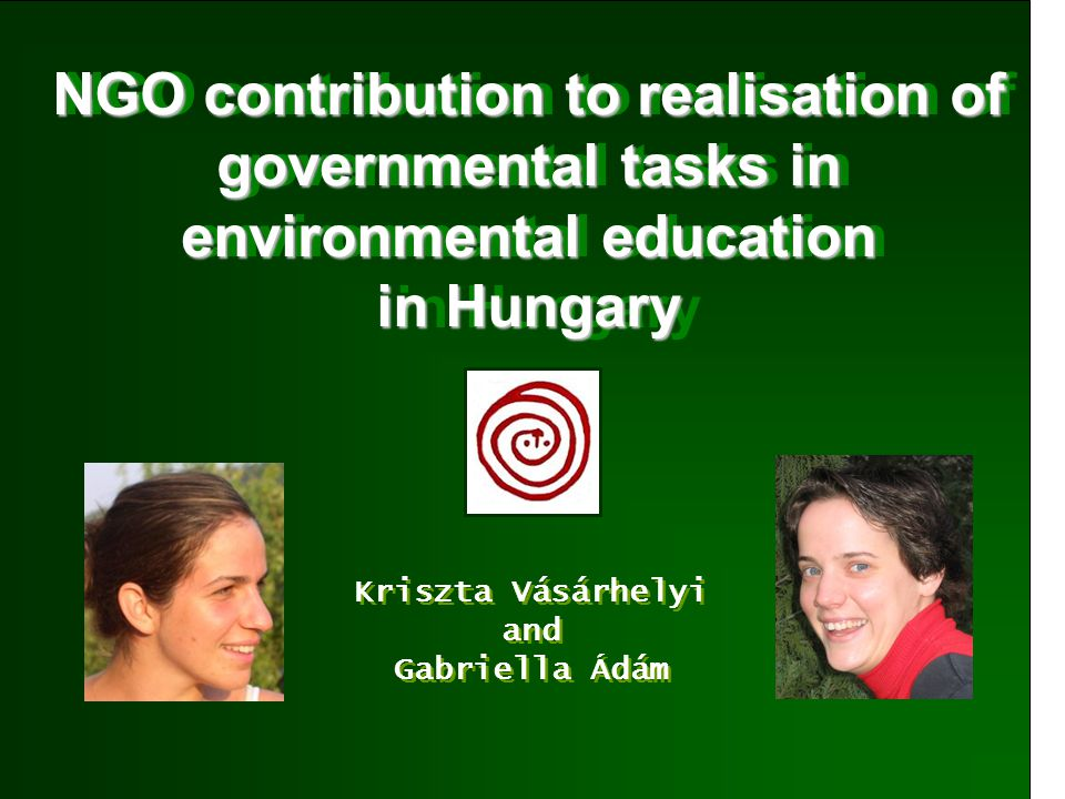 NGO contribution to realisation of governmental tasks in environmental education in Hungary Kriszta Vásárhelyi and Gabriella Ádám Kriszta Vásárhelyi and Gabriella Ádám