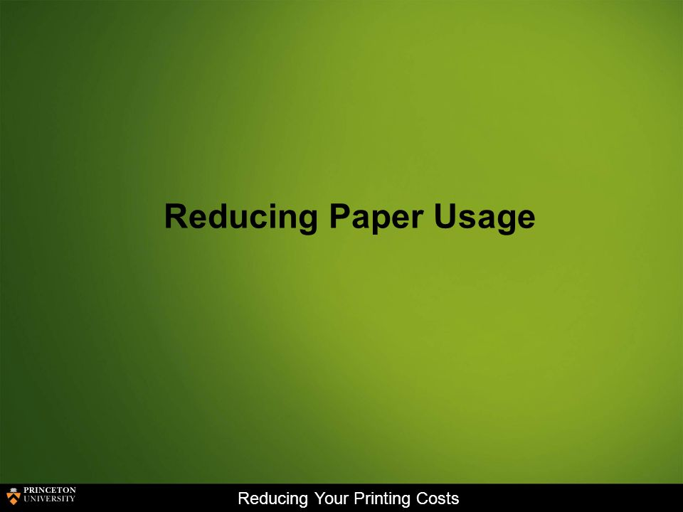 Reducing Your Printing Costs Reducing Paper Usage