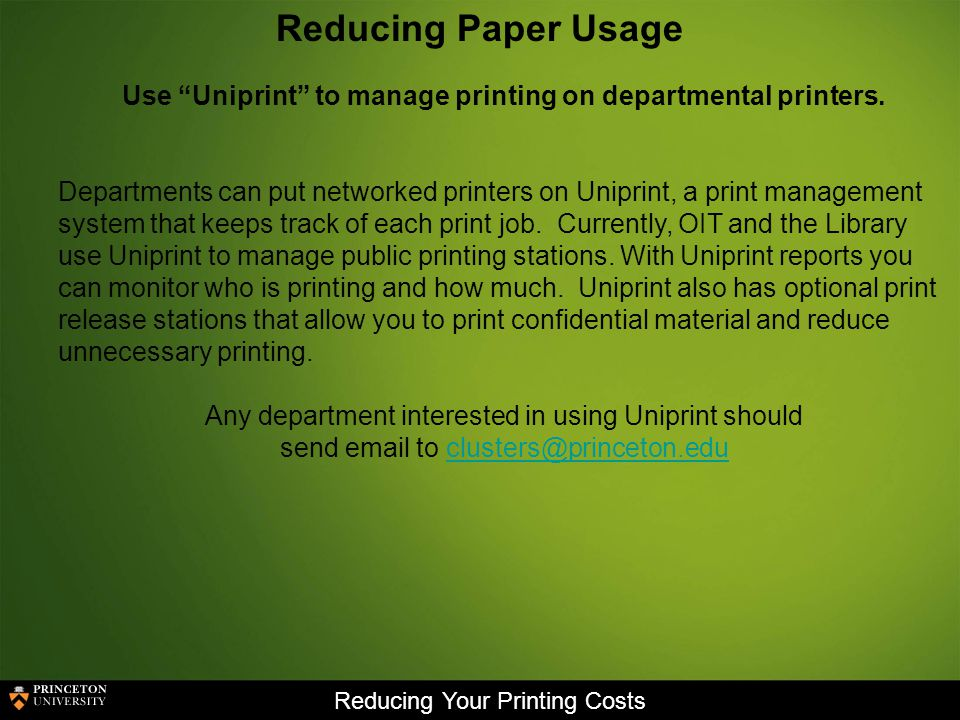 Reducing Your Printing Costs Reducing Paper Usage Use Uniprint to manage printing on departmental printers.