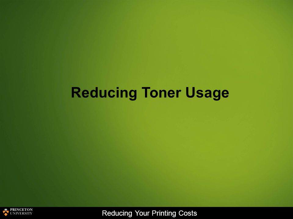 Reducing Your Printing Costs Reducing Toner Usage