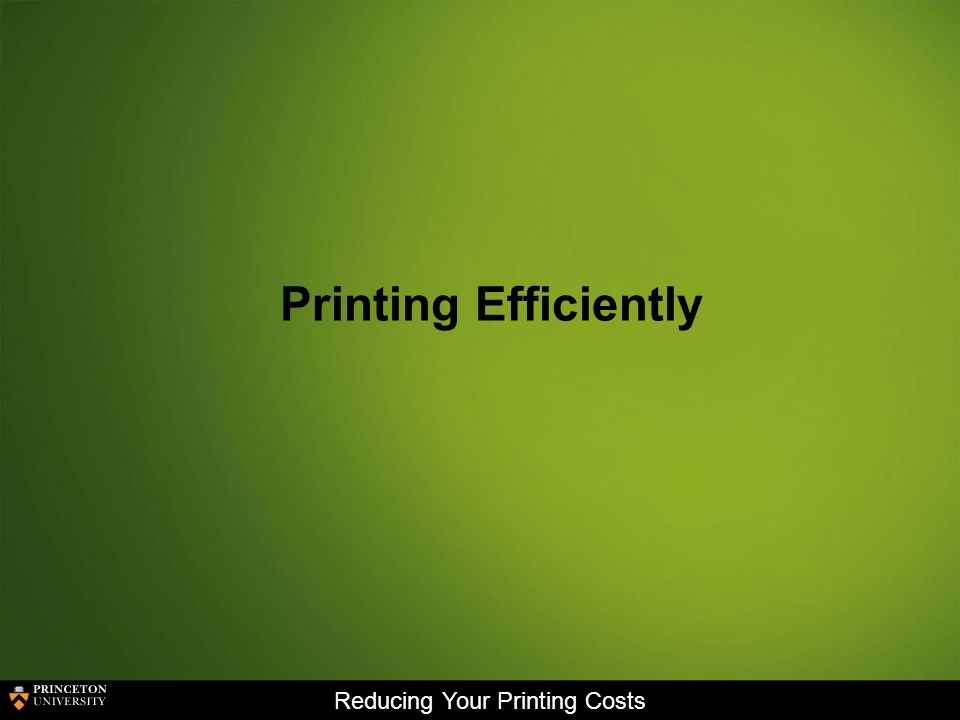 Reducing Your Printing Costs Printing Efficiently