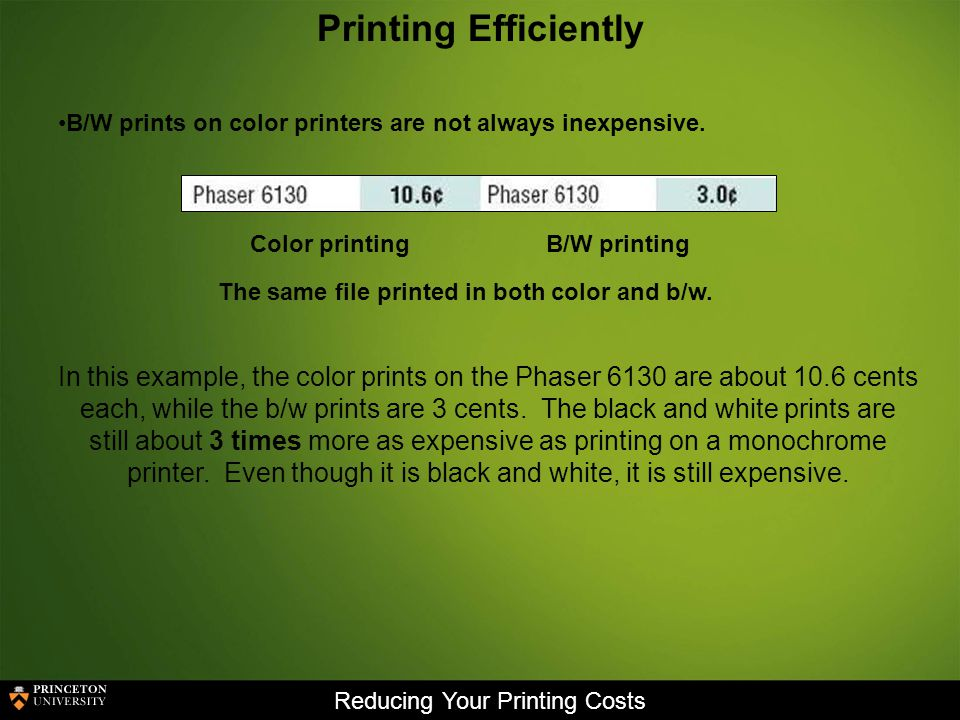 Reducing Your Printing Costs Printing Efficiently B/W prints on color printers are not always inexpensive.