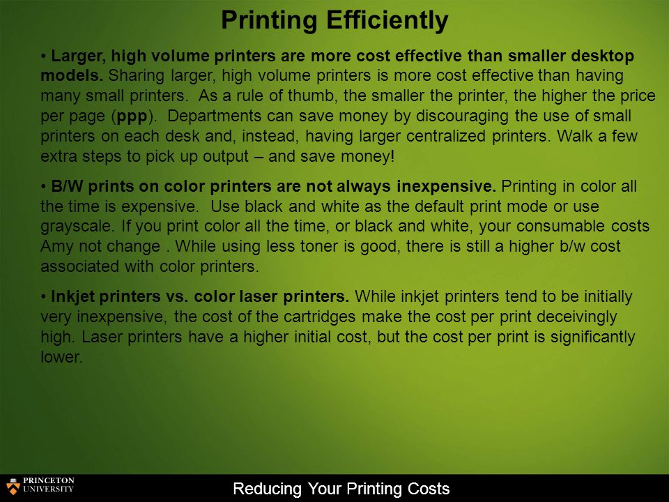 Reducing Your Printing Costs Printing Efficiently Larger, high volume printers are more cost effective than smaller desktop models.