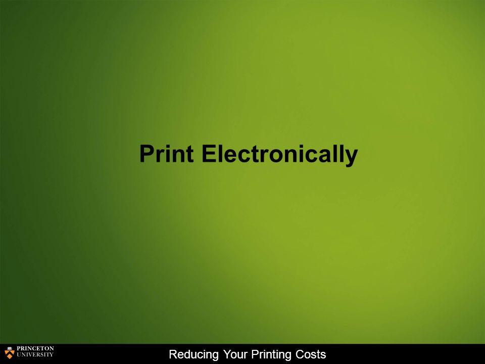 Reducing Your Printing Costs Print Electronically