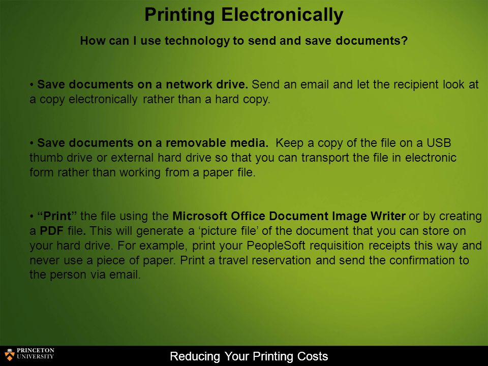 Reducing Your Printing Costs Printing Electronically How can I use technology to send and save documents.