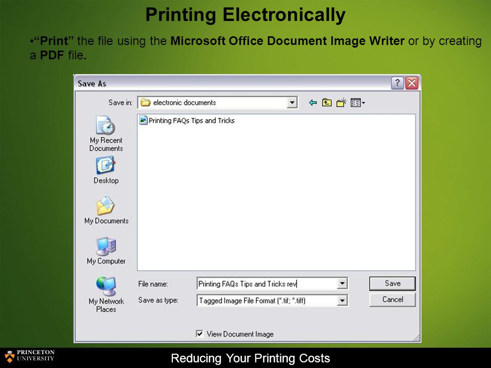 Reducing Your Printing Costs Printing Electronically Print the file using the Microsoft Office Document Image Writer or by creating a PDF file.