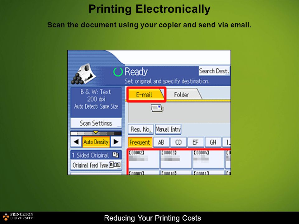 Reducing Your Printing Costs Printing Electronically Scan the document using your copier and send via  .