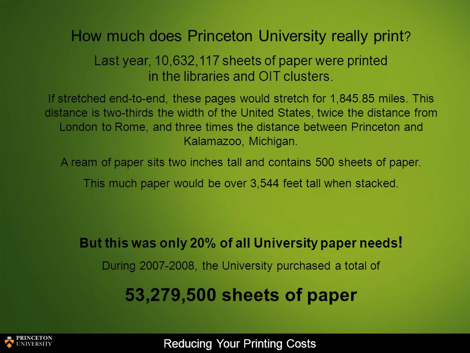 Reducing Your Printing Costs How much does Princeton University really print .