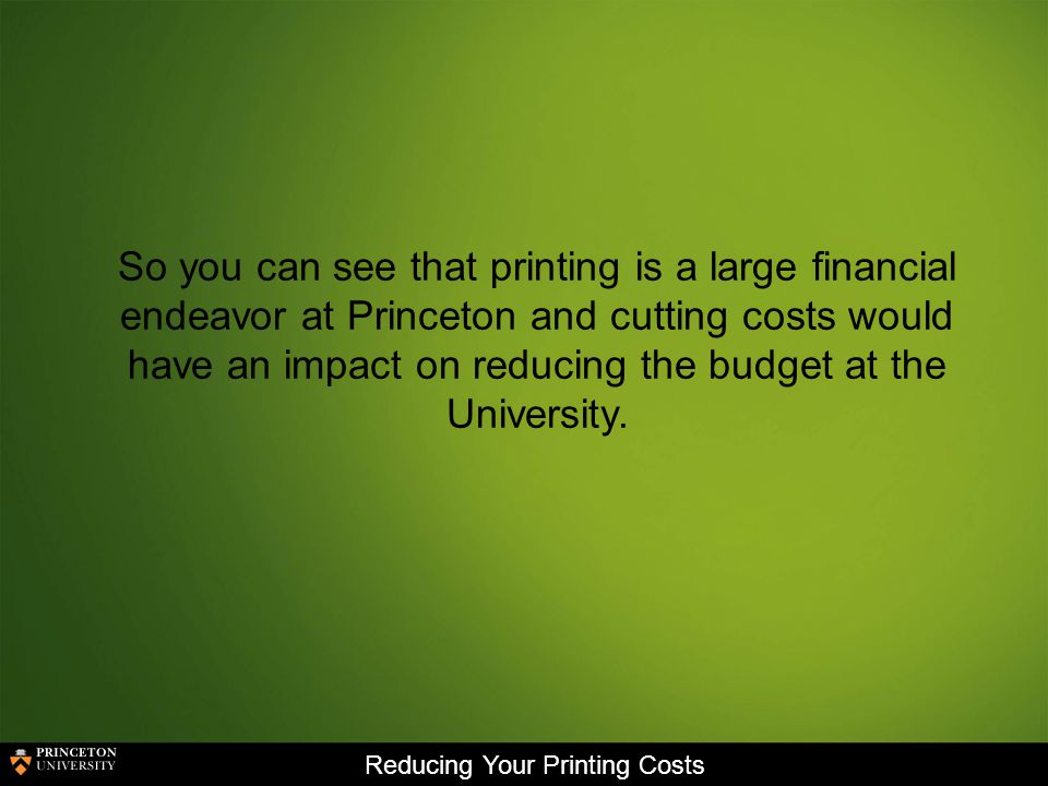 Reducing Your Printing Costs What is the single most important component to reducing printing costs?