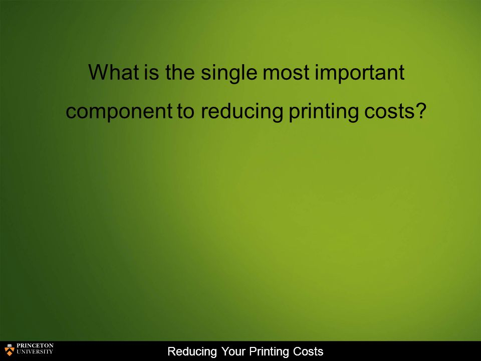 Reducing Your Printing Costs Reducing Toner Usage Print in Black and White or Grayscale.